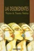 Las Desobedientes Mujeres de Nuestra America 9789583002908