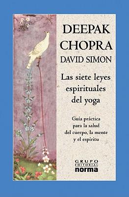 Las Siete Leyes Espirituales del Yoga: Guia Practica Para la Salud del Cuerpo, la Mente y el Espiritu 9789580482840
