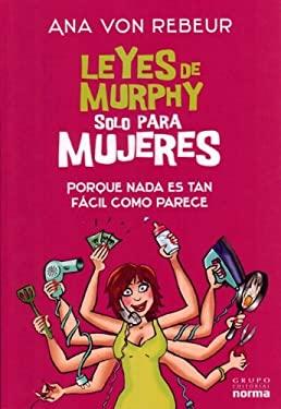Leyes de Murphy Solo Para Mujeres: Porque Nada Es Tan Facil Como Parece 9789584519221