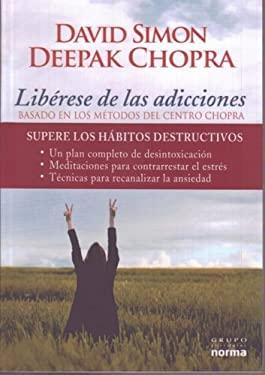 Liberese de las Adicciones: Basado en los Metodos del Centro Chopra 9789584517777