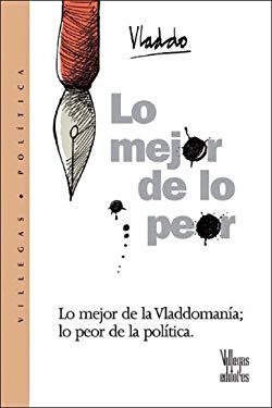 Lo Mejor de Lo Peor: Lo Mejor de la Vladdomania, Lo Peor de la Politica 9789588160320