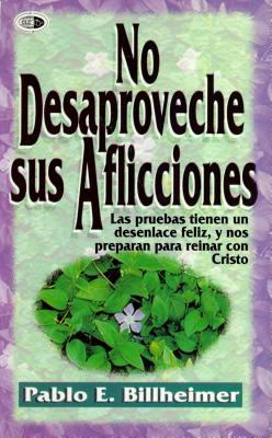 No Desaproveche Sus Aflicciones = Don't Waste Your Sorrows 9789589149133