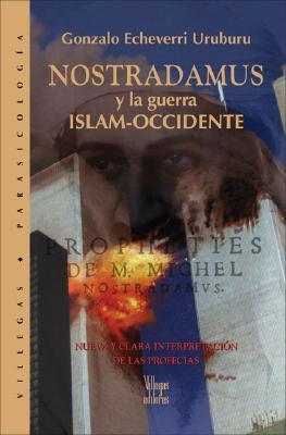 Nostradamus y La Guerra Islam-Occidente: Nueva y Clara Interpretacion de Las Profecias 9789588160696
