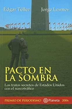 Pacto en la Sombra: Los Tratos Secretos de Estados Unidos Con el Narcotrafico 9789584215154