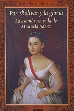 Por Bolivar y la Gloria: La Asombrosa Vida de Manuela Saenz 9789584525307