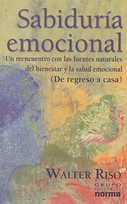 Sabiduria Emocional: Un Reencuentro Con las Fuentes Naturales del Bienestar y la Salud Emocional 9789580476153
