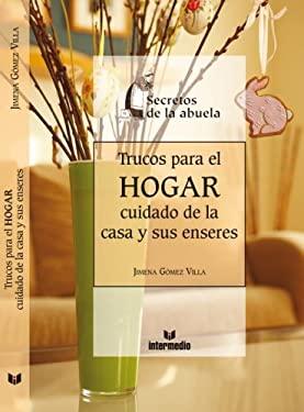 Trucos Para el Hogar: Cuidado de la Casa y Sus Enseres 9789587097900