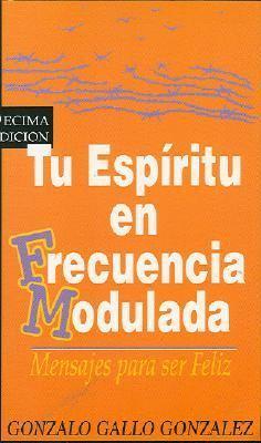 Tu Espiritu en Frecuencia Modulada: Mensajes Para Ser Feliz 9789589575048