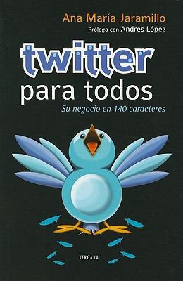 Twitter Para Todos: Su Negocio en 140 Caracteres 9789588294681