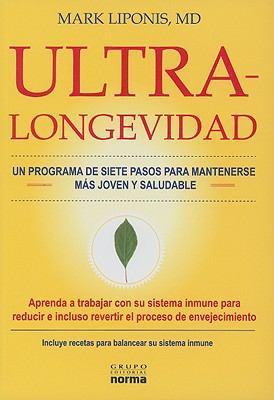 Ultra Longevidad: Un Programa de Siete Pasos Para Mantenerse Mas Joven y Saludable 9789584507631