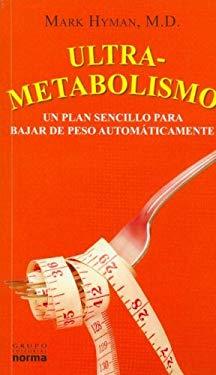 Ultrametabolismo: En Plan Sencillo Para Bajar de Peso Automaticamente = Ultrametabolism 9789580497530