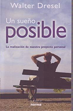 Un Sueno Posible: La Realizacion de Nuestro Proyecto Personal 9789584517289