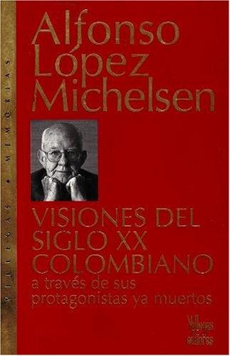 Visiones del Siglo XX Colombiano: A Traves de Sus Protagonistas Muertos 9789588160412