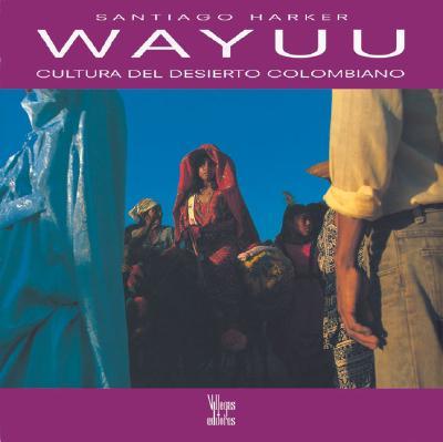 Wayuu: Cultura del Desierto Colombiano 9789589393468
