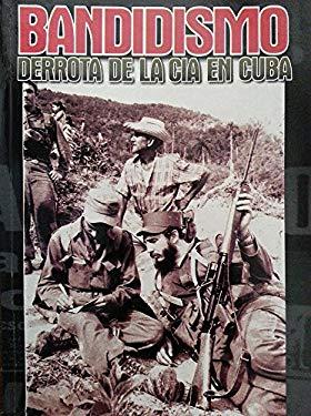 Bandidismo: Derrota de La CIA En Cuba