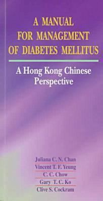 A Manual for Management of Diabetes Mellitus: A Hong Kong Chinese Perspective 9789622017573