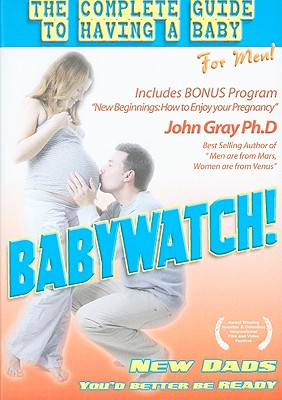 Babywatch!: The Complete Guide to Having a Baby for Men!