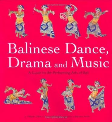 Balinese Dance, Drama and Music: A Guide to the Performing Arts of Bali 9789625931951