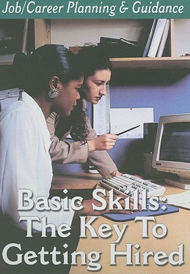 Basic Skills: The Key to Getting Hired