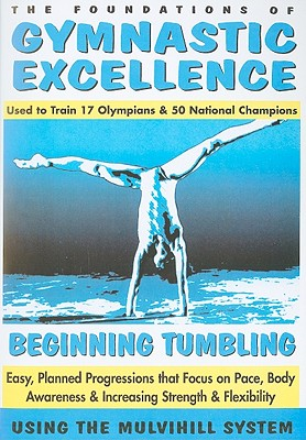 Beginning Tumbling: Easy, Planned Progressions That Focus on Pace, Body Awareness & Increasing Strength & Flexibility Using the Mulvihill