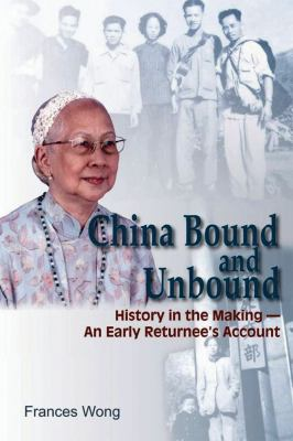 China Bound and Unbound: History in the Making - An Early Returnee's Account 9789622091719