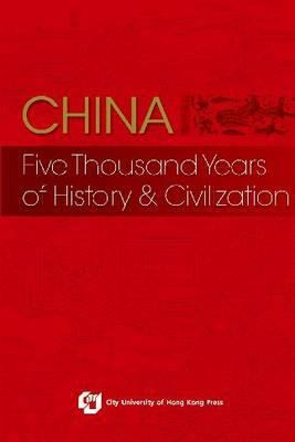 China: Five Thousand Years of History & Civilization.