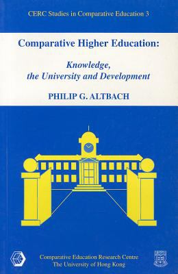 Comparative Higher Education: Knowledge, the University and Development 9789628093885