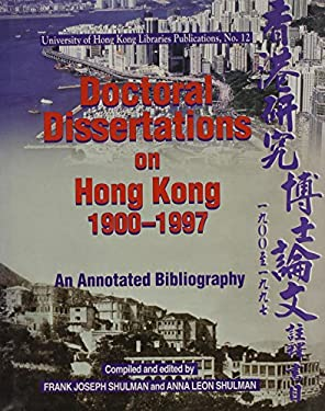 Doctoral Dissertations on Hong Kong, 1900-1997: An Annotated Bibliography 9789622093973