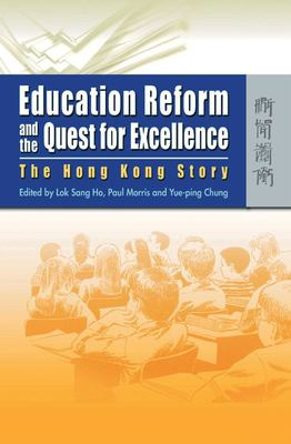 Education Reform and the Quest for Excellence: The Hong Kong Story 9789622097452