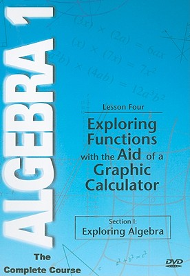 Exploring Functions with the Aid of a Graphic Calculator, Lesson Four: Section I: Exploring Algebra