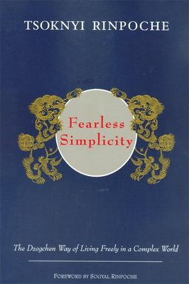 Fearless Simplicity: The Dzogchen Way of Living Freely in a Complex World 9789627341482