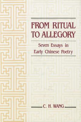 From Ritual to Allegory: Seven Essays in Early Chinese Poetry 9789622013575