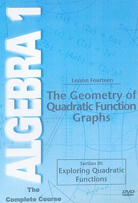 The Geometry of Quadratic Function Graphs, Lesson Fourteen: Section III: Exploring Quadratic Functions