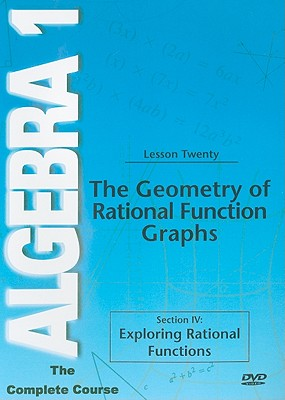 The Geometry of Rational Function Graphs, Lesson Twenty: Section IV: Exploring Rational Functions