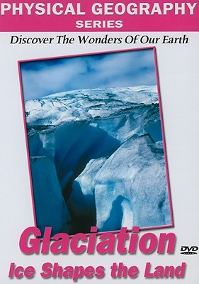 Glaciation: Ice Shapes of the Land