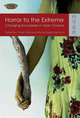 Horror to the Extreme: Changing Boundaries in Asian Cinema 9789622099739