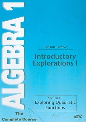 Introductory Explorations I, Lesson Twelve: Section III: Exploring Quadratic Functions