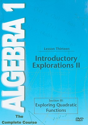Introductory Explorations II, Lesson Thirteen: Section III: Exploring Quadratic Functions