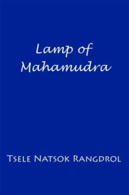 Lamp of Mahamudra: The Immaculate Lamp That Perfectly and Fully Illuminates the Meaning of Mahamudra, the Essence of All Phenomena 9789627341314