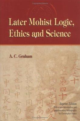 Later Mohist Logic, Ethics and Science 9789622011427