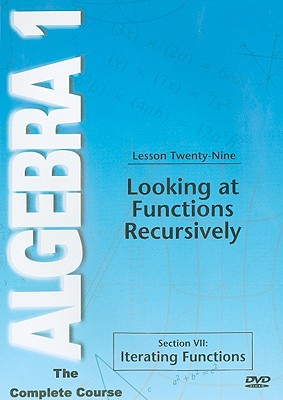 Looking at Functions Recursively, Lesson Twenty-Nine: Section VII: Iterating Functions