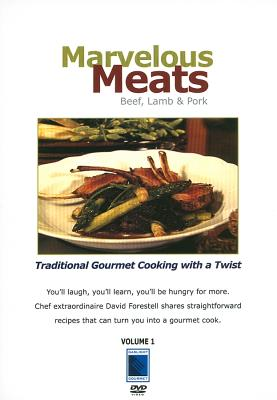 Marvelous Meats: Beef, Lamb, & Pork: Traditional Gourmet Cooking with a Twist