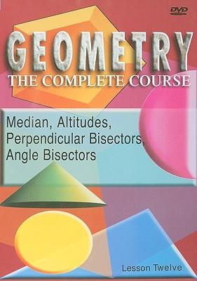 Medians, Altitudes, Perpendicular Bisectors, Angle Bisectors, Lesson Twelve