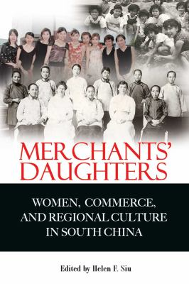 Merchants' Daughters: Women, Commerce, and Regional Culture in South China 9789622099692