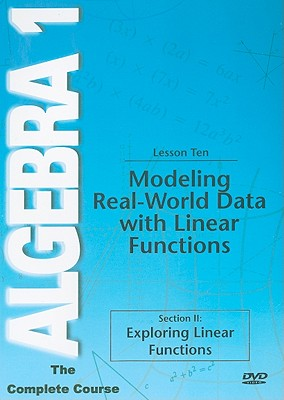 Modeling Real-World Data with Linear Functions, Lesson Ten: Section II: Exploring Linear Functions