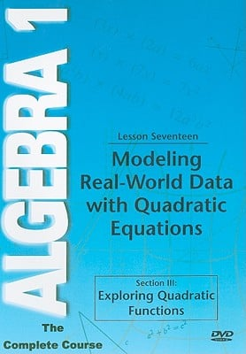 Modeling Real-World Data with Quadratic Equations, Lesson Seventeen: Section III