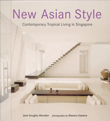 New Asian Style New Asian Style: Contemporary Tropical Living in Singapore Contemporary Tropical Living in Singapore 9789625938271