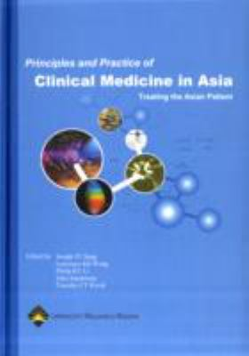 Principles and Practice of Clinical Medicine in Asia: Treating the Asian Patient: Second Edition of Textbook of Clinical Medicine for Asia 9789623560306