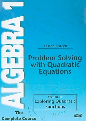 Problem Solving with Quadratic Equations, Lesson Sixteen: Section III: Exploring Quadratic Functions