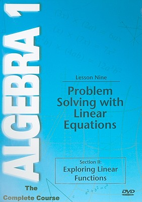 Problem Solving W/Linear Equations, Lesson Nine: Section II: Exploring Linear Functions